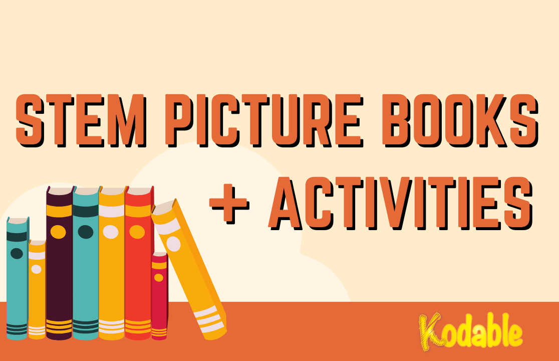 Stem Activities For Kids Inspired By Picture Books Kodable Blog